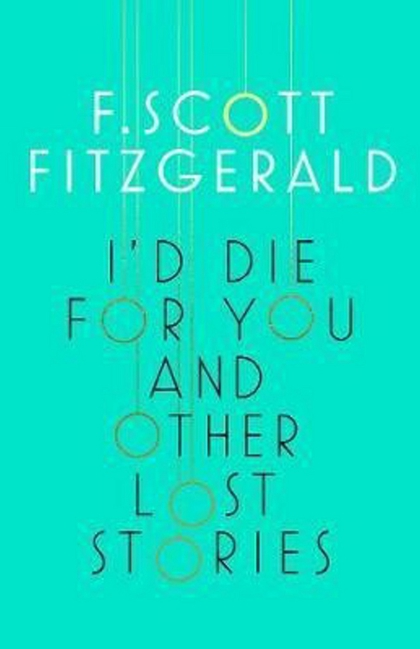I´d Die for You and Other Lost Stories - F. Scott Fitzgerald, Francis Scott Fitzgerald