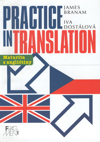 Practice in Translation - Iva Dostálová, James Branam