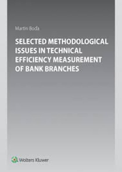 Selected Methodological Issues in Technical Efficiency Measurement of Bank Branc - Martin Boďa