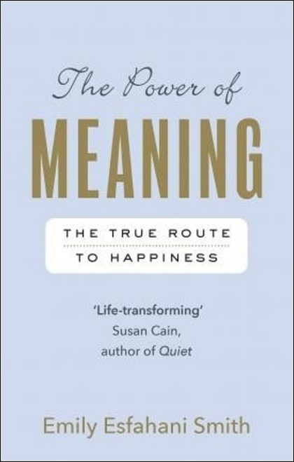 The Power of Meaning - Emily Esfahani Smith