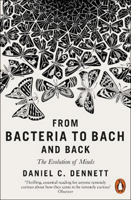 From Bacteria to Bach and Back - Daniel C. Dennett