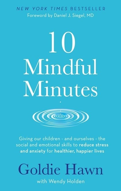 10 Mindful Minutes - Wendy Holden, Goldie Hawn