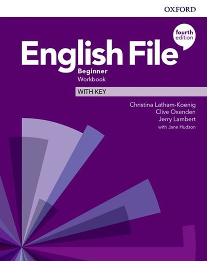 English File Fourth Edition Beginner Workbook with Answer Key - Clive Oxenden, Christina Latham-Koenig, Jeremy Lambert
